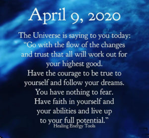 "The Universe is saying to you today: ""Go with the flow of the changes and trust that all will work out for your highest good..."""